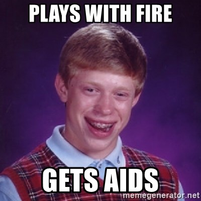 Bad Luck Brian - Plays with fire Gets aids
