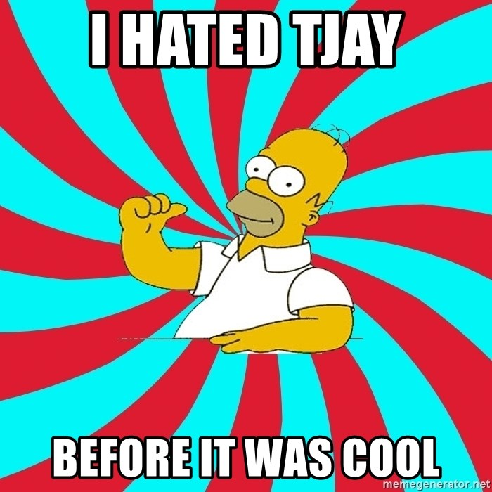 Frases Homero Simpson - I hated TJAY BEFORE IT WAS COOL