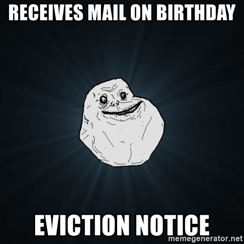 Forever Alone - Receives mail on birthday eviction notice