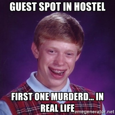Bad Luck Brian - Guest spot in hostel first one murderd... in real life