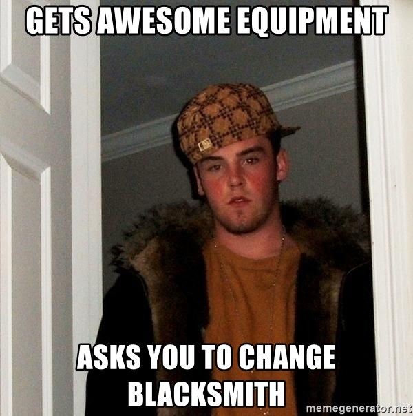Gets awesome equipment asks you to change blacksmith - Scumbag Steve