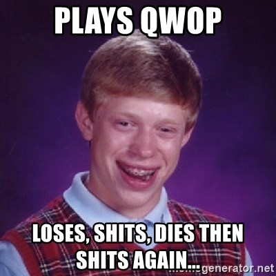 Bad Luck Brian - plays qwop loses, shits, dies then shits again...