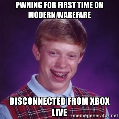 Bad Luck Brian - PWNing for first time on modern warefare disconnected from xbox live