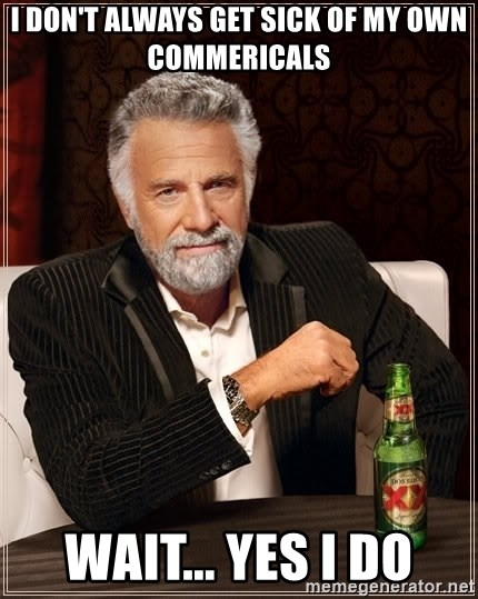 The Most Interesting Man In The World - I don't always get sick of my own commericals Wait... yes I do