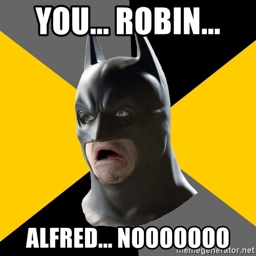 Bad Factman - you... robin... Alfred... nooooooo