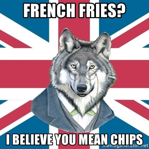 Sir Courage Wolf Esquire - French Fries? I believe you mean Chips