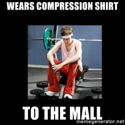 Annoying Gym Newbie - wears compression shirt to the mall