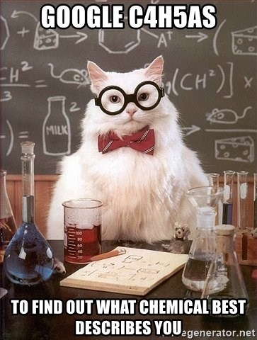 Chemistry Cat - google C4H5As to find out what chemical best describes you
