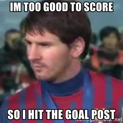 Messi Dont Understand - Im too good to score So i hit the goal post