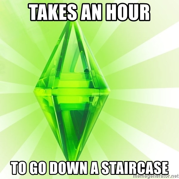 Sims - Takes an hour To go down a staircase