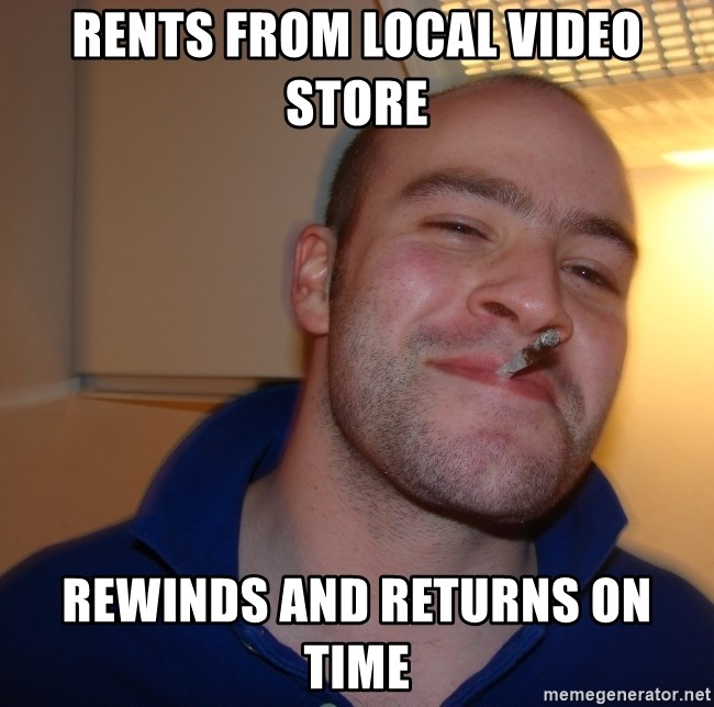 Good Guy Greg - Rents from local video store rewinds and returns on time