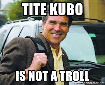 Rick Perry - Tite kubo is not a troll
