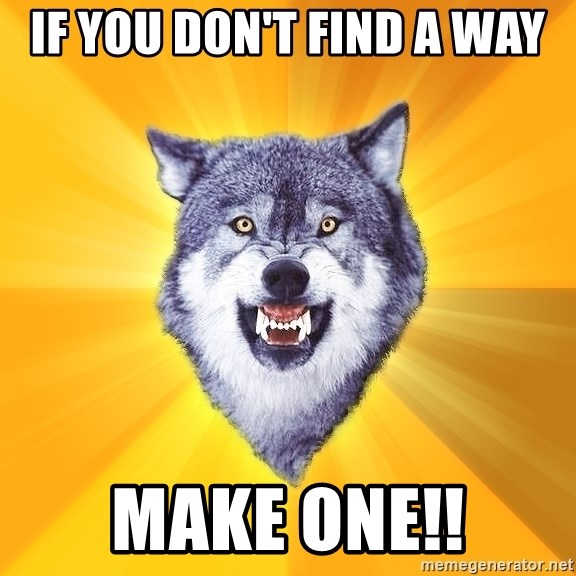 Courage Wolf - IF YOU DON't FIND A WAY MAKE ONE!!