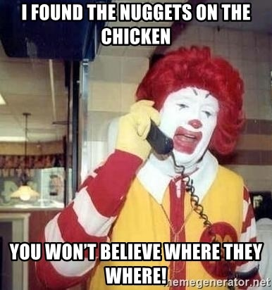 Ronald Mcdonald Call - I found the nuggets on the chicken You won't believe where they where!