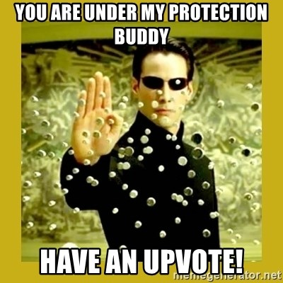 neo - You are under my protection buddy have an upvote!