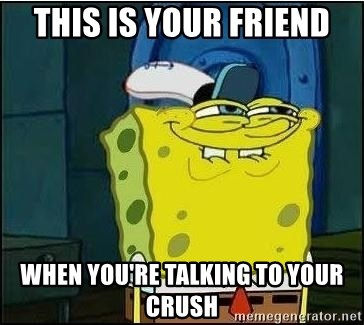 Bob Esponja - this is your friend When you're talking to your crush