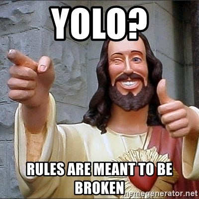 Jesus - YOLO? Rules are meant to be broken