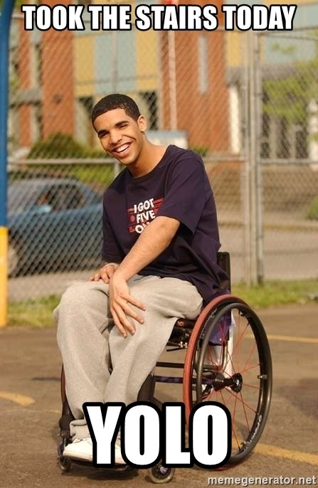 Drake Wheelchair - Took the stairs today YOLO