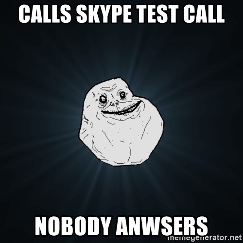Forever Alone - calls skype test call nobody anwsers
