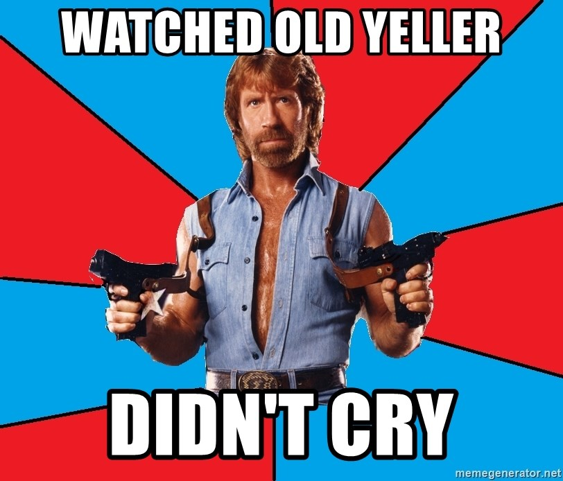 Chuck Norris  - watched old yeller didn't cry
