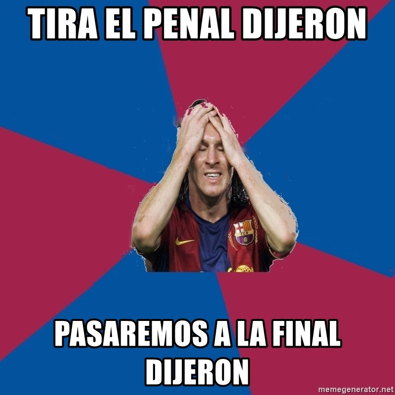Lionel Messi Problems - Tira el penal dijeron pasaremos a la final dijeron