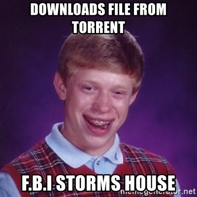 Bad Luck Brian - downloads file from torrent f.b.i storms house