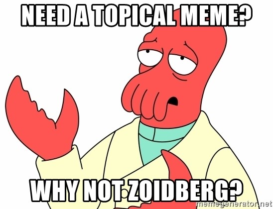 Why not zoidberg? - Need a topical meme? why not zoidberg?