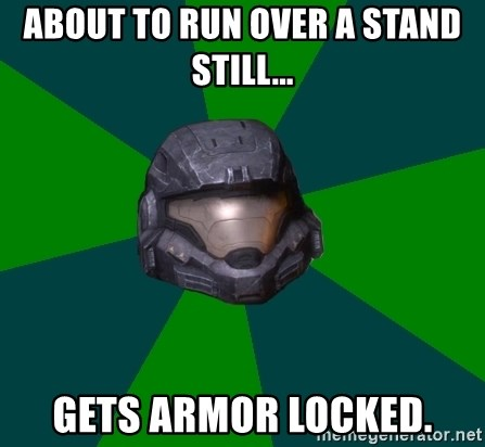 Halo Reach - About to run over a stand still... gets armor locked.