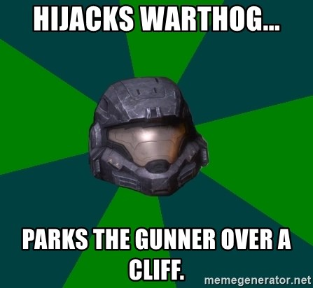 Halo Reach - Hijacks Warthog... parks the gunner over a cliff.