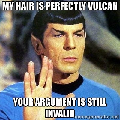 Spock - my hair is perfectly vulcan your argument is still invalid