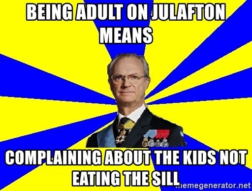 King of Sweden - Being adult on julafton means complaining about the kids not eating the sill