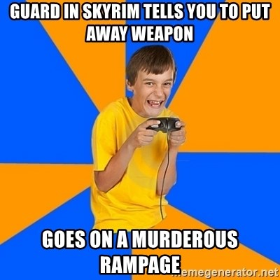 Annoying Gamer Kid - guard in skyrim tells you to put away weapon goes on a murderous rampage