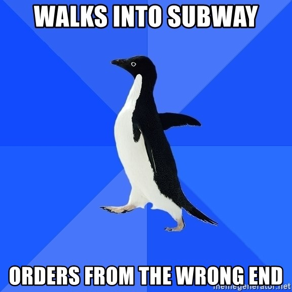 Socially Awkward Penguin - walks into subway orders from the wrong end