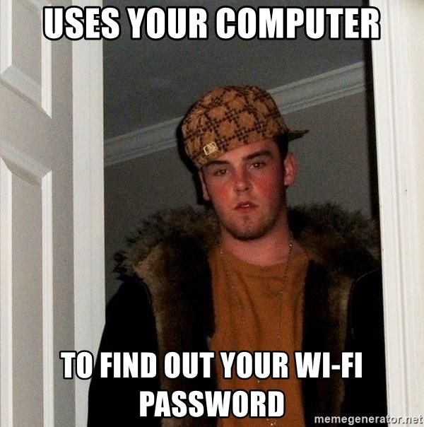 Scumbag Steve - uses your computer to find out your wi-fi password