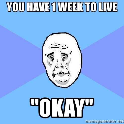 "Okay Guy - you have 1 week to live ""okay"""