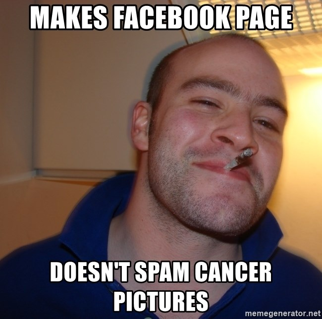 Good Guy Greg - Makes Facebook page doesn't spam cancer pictures