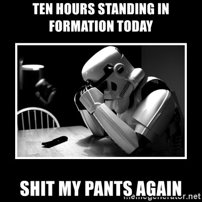 Sad Trooper - ten hours standing in formation today shit my pants again