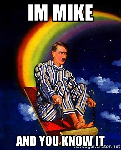 Hitler - IM MIKE AND YOU KNOW IT