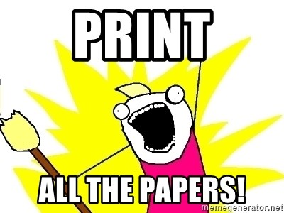 X ALL THE THINGS - print all the papers!