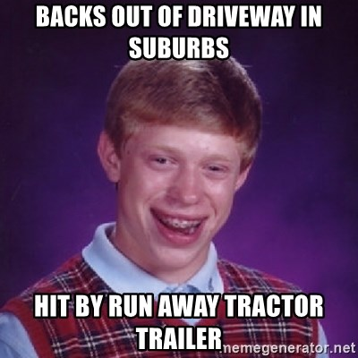 Bad Luck Brian - backs out of driveway in suburbs hit by run away tractor trailer