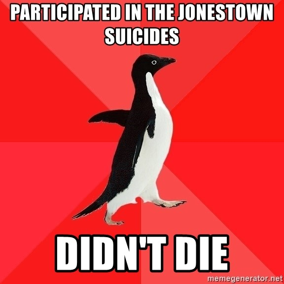 Socially Awesome Penguin - participated in the jonestown suicides didn't die