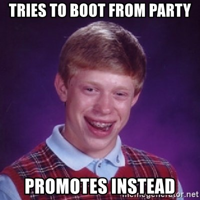 Bad Luck Brian - Tries to Boot from party promotes instead