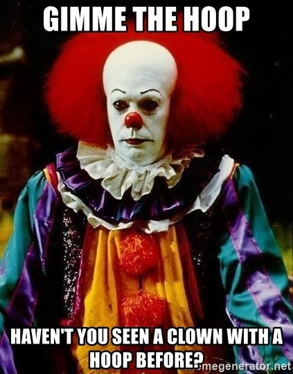 it clown stephen king - gimme the hoop haven't you seen a clown with a hoop before?