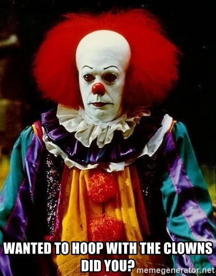 it clown stephen king - wanted to hoop with the clowns did you?