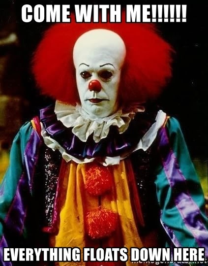 it clown stephen king - COME WITH ME!!!!!! EVERYTHING FLOATS DOWN HERE