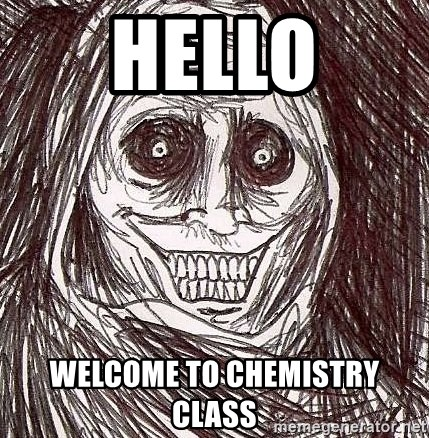 Shadowlurker - Hello welcome to chemistry class