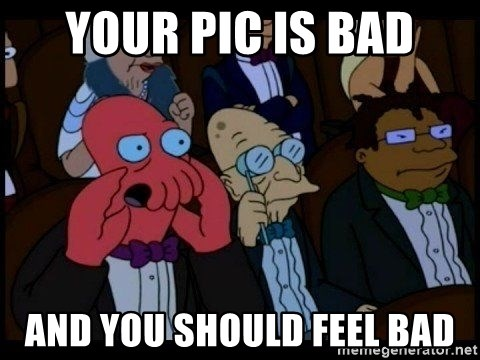 Zoidberg - your pic is bad and you should feel bad