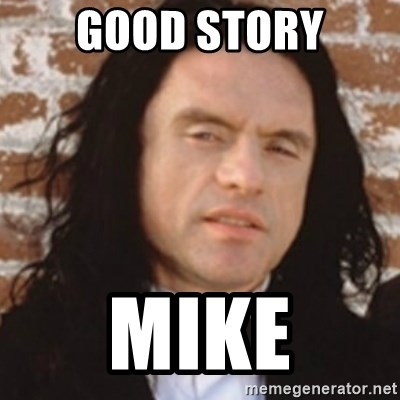 Disgusted Tommy Wiseau - Good story mike