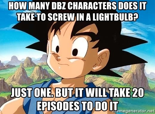 goku troubled - How many DBZ characters does it take to screw in a lightbulb? Just one. But it will take 20 episodes to do it