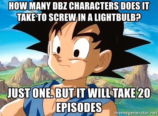 goku troubled - How many DBZ characters does it take to screw in a lightbulb? Just one. But it will take 20 episodes